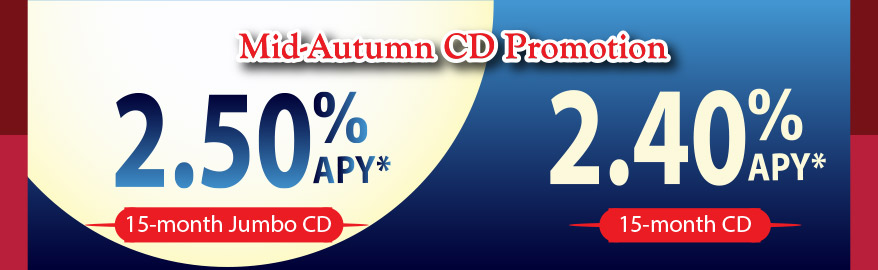 Mid-Autumn CD Promotion. 15 Month Jumbo CD 2.50% APY ;15 month CD 2.40% APY